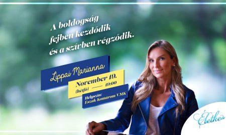 Szia Komárom - November 19-én Komáromba látogat Lippai Marianna, hogy ÉLETKEdv-vel töltse meg közönségét